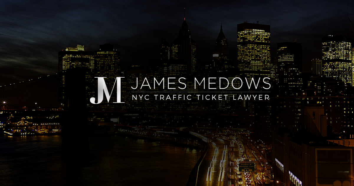 Traffic Ticket Nyc >> Nyc Traffic Ticket Lawyer Law Office Of James Medows