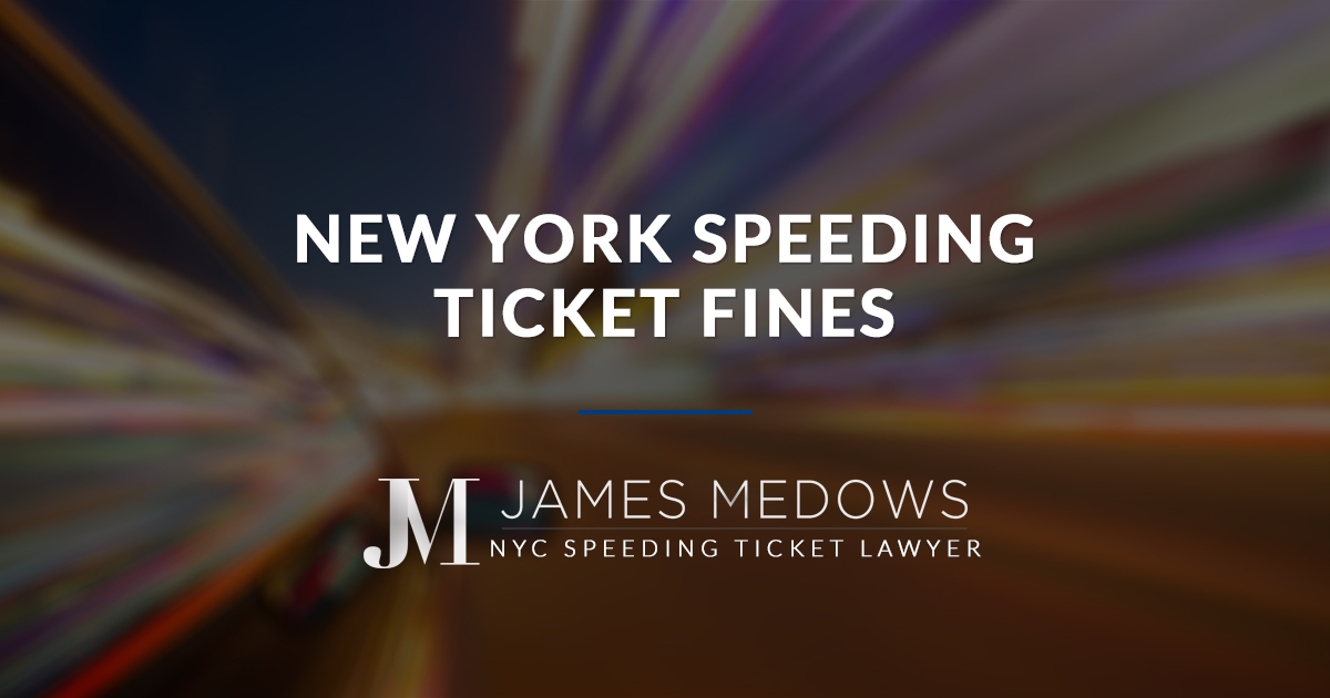 new york speeding ticket fines law office of james medows. Black Bedroom Furniture Sets. Home Design Ideas