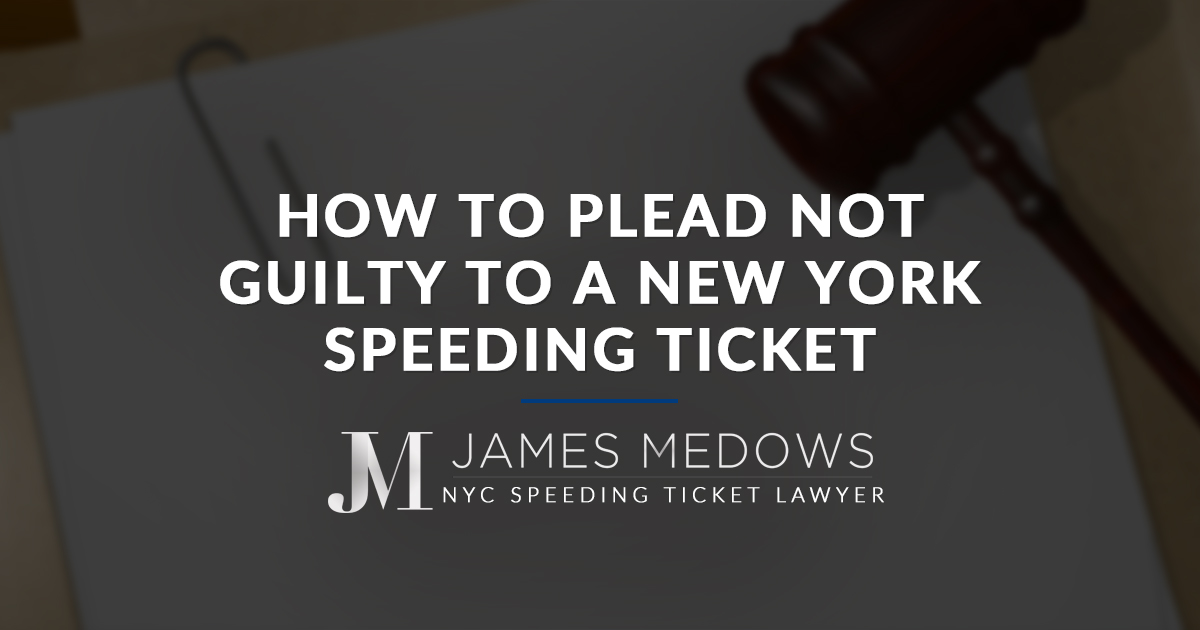 Speeding Ticket Lawyer New York >> How to Plead Not Guilty to a New York Speeding Ticket