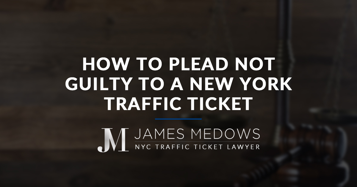 Speeding Ticket Lawyer New York >> How to Plead Not Guilty to a New York Traffic Ticket